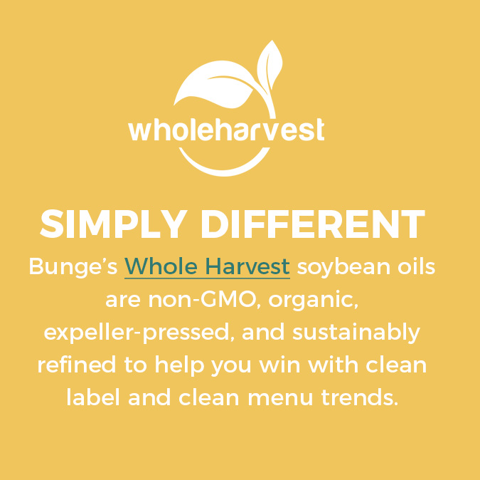 Bunge's Whole Harvest soybean oils are non-GMO, organic, expeller-pressed, and sustainably refined to help you win with clean label and clean menu trends.
